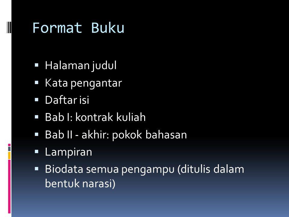 Format Buku  Halaman judul  Kata pengantar  Daftar isi  Bab I: kontrak kuliah  Bab II - akhir: pokok bahasan  Lampiran  Biodata semua pengampu (ditulis dalam bentuk narasi)