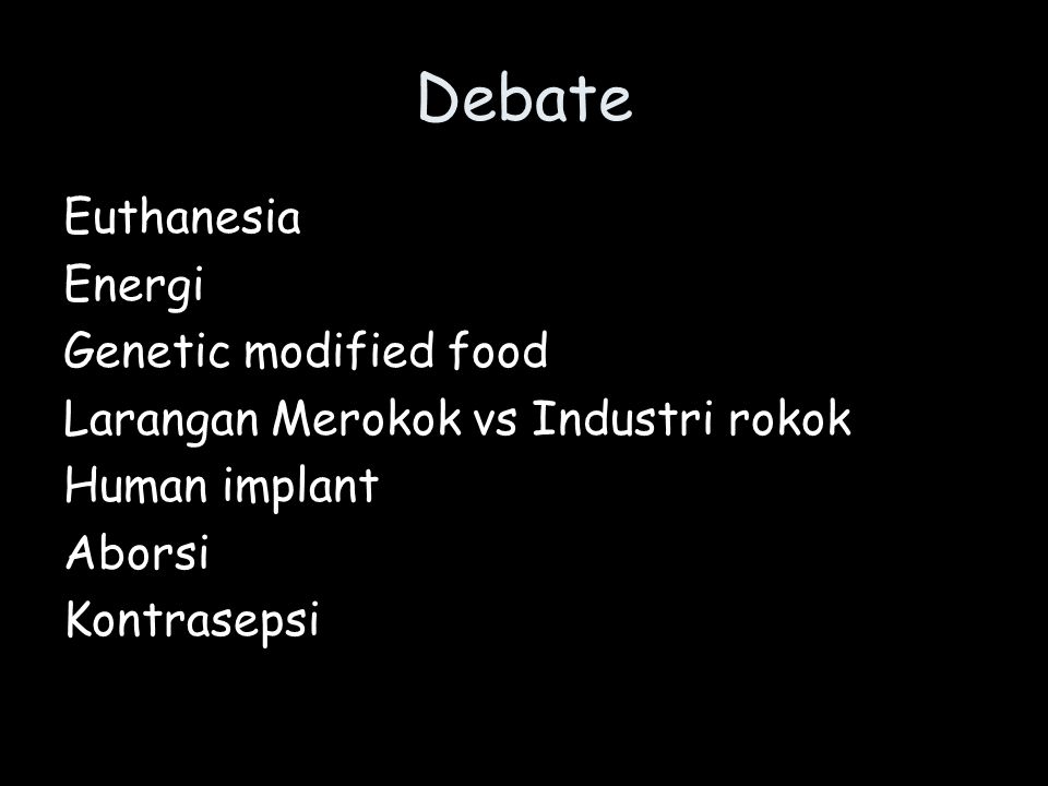 Debate Euthanesia Energi Genetic modified food Larangan Merokok vs Industri rokok Human implant Aborsi Kontrasepsi