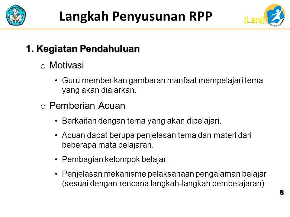Langkah Penyusunan RPP 1. Kegiatan Pendahuluan o Orientasi •Memusatkan perhatian peserta didik pada materi yang akan dibelajarkan, dengan cara menunju