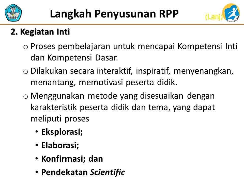 Langkah Penyusunan RPP 1. Kegiatan Pendahuluan o Motivasi •Guru memberikan gambaran manfaat mempelajari tema yang akan diajarkan. o Pemberian Acuan •B