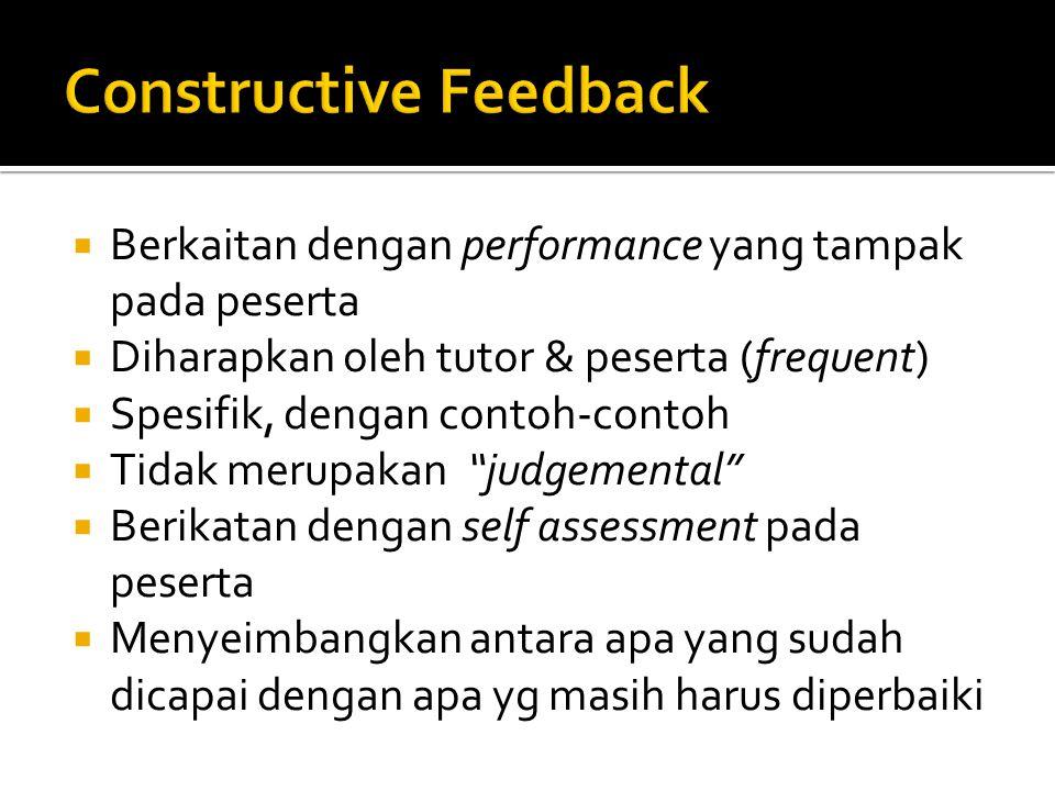 Berkaitan dengan performance yang tampak pada peserta  Diharapkan oleh tutor & peserta (frequent)  Spesifik, dengan contoh-contoh  Tidak merupakan judgemental  Berikatan dengan self assessment pada peserta  Menyeimbangkan antara apa yang sudah dicapai dengan apa yg masih harus diperbaiki
