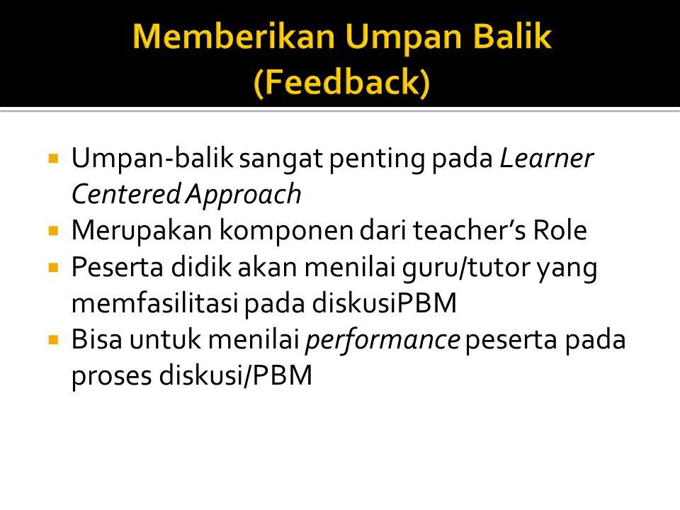  Umpan-balik sangat penting pada Learner Centered Approach  Merupakan komponen dari teacher's Role  Peserta didik akan menilai guru/tutor yang memfasilitasi pada diskusiPBM  Bisa untuk menilai performance peserta pada proses diskusi/PBM
