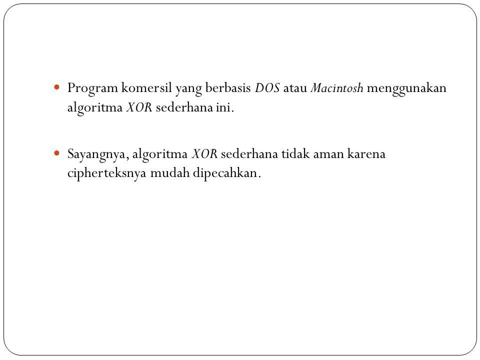  Program komersil yang berbasis DOS atau Macintosh menggunakan algoritma XOR sederhana ini.  Sayangnya, algoritma XOR sederhana tidak aman karena ci