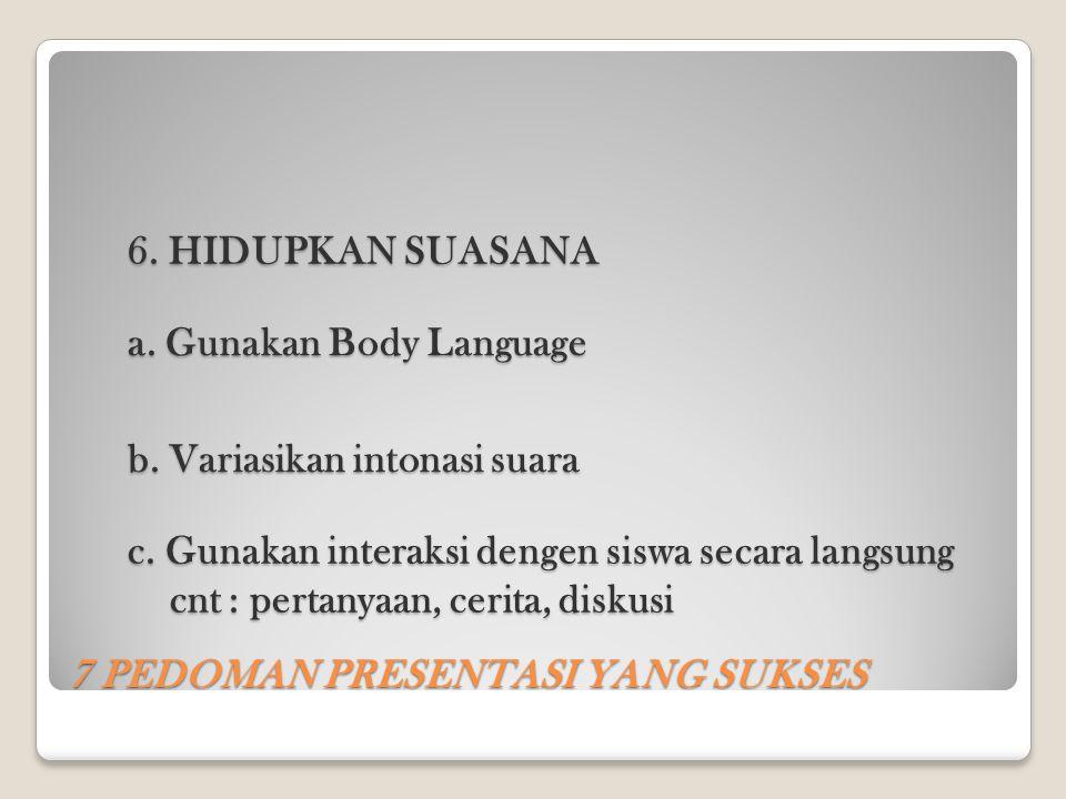 7 PEDOMAN PRESENTASI YANG SUKSES 6. HIDUPKAN SUASANA a. Gunakan Body Language b. Variasikan intonasi suara c. Gunakan interaksi dengen siswa secara la