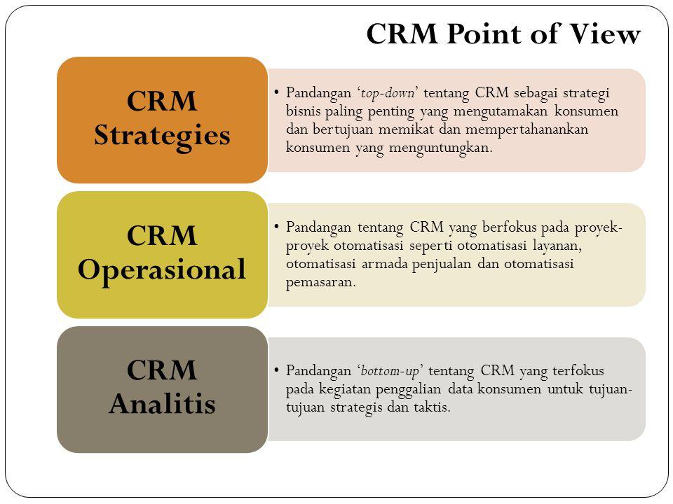 •Pandangan 'top-down' tentang CRM sebagai strategi bisnis paling penting yang mengutamakan konsumen dan bertujuan memikat dan mempertahanankan konsumen yang menguntungkan.