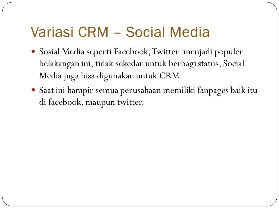 Variasi CRM – Social Media  Sosial Media seperti Facebook, Twitter menjadi populer belakangan ini, tidak sekedar untuk berbagi status, Social Media juga bisa digunakan untuk CRM.