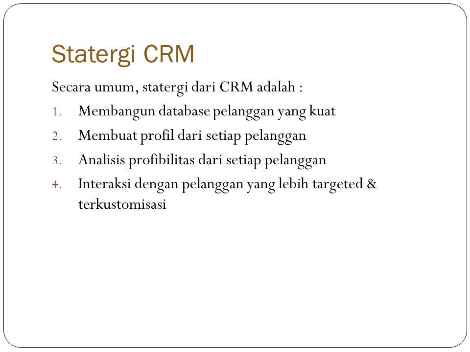 Statergi CRM Secara umum, statergi dari CRM adalah : 1.