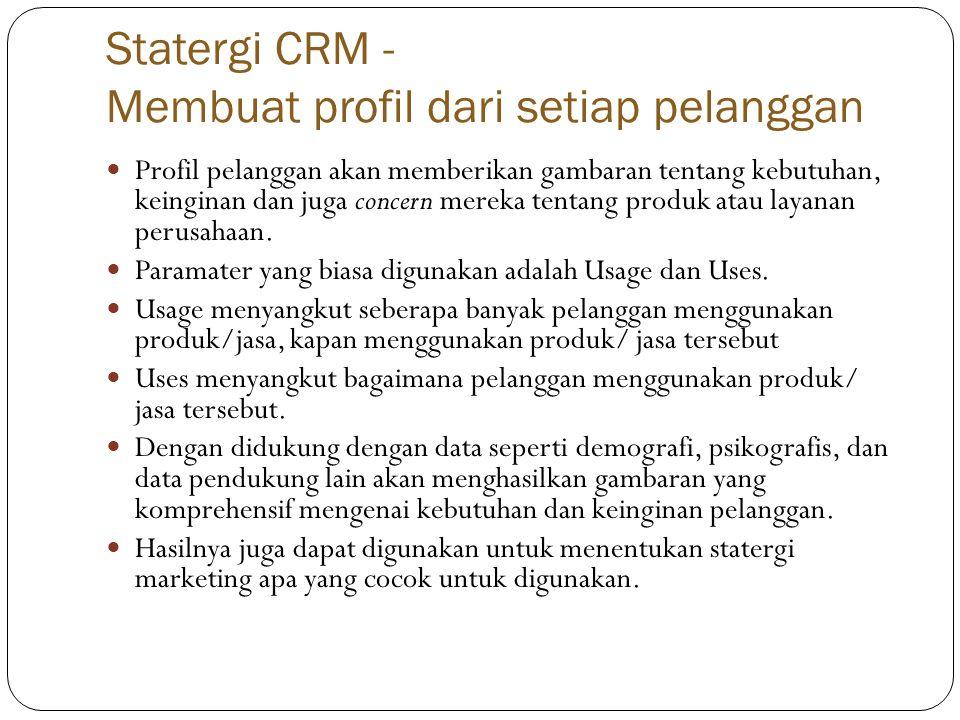 Statergi CRM - Membuat profil dari setiap pelanggan  Profil pelanggan akan memberikan gambaran tentang kebutuhan, keinginan dan juga concern mereka tentang produk atau layanan perusahaan.
