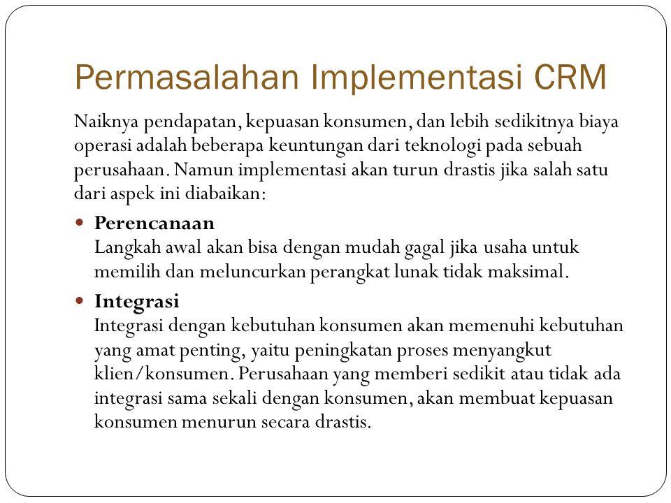 Permasalahan Implementasi CRM Naiknya pendapatan, kepuasan konsumen, dan lebih sedikitnya biaya operasi adalah beberapa keuntungan dari teknologi pada sebuah perusahaan.