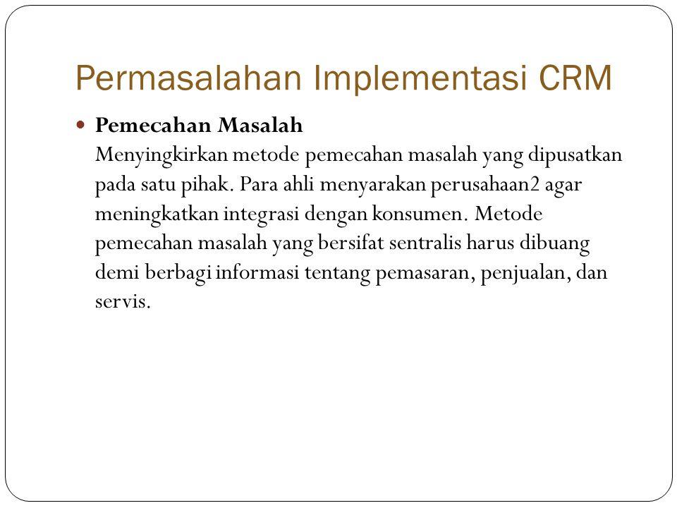 Permasalahan Implementasi CRM  Pemecahan Masalah Menyingkirkan metode pemecahan masalah yang dipusatkan pada satu pihak.