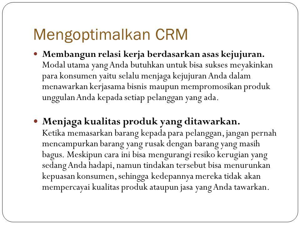 Mengoptimalkan CRM  Membangun relasi kerja berdasarkan asas kejujuran.