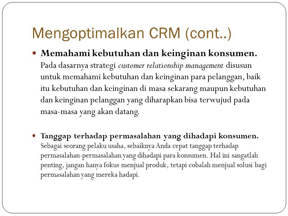 Mengoptimalkan CRM (cont..)  Memahami kebutuhan dan keinginan konsumen.
