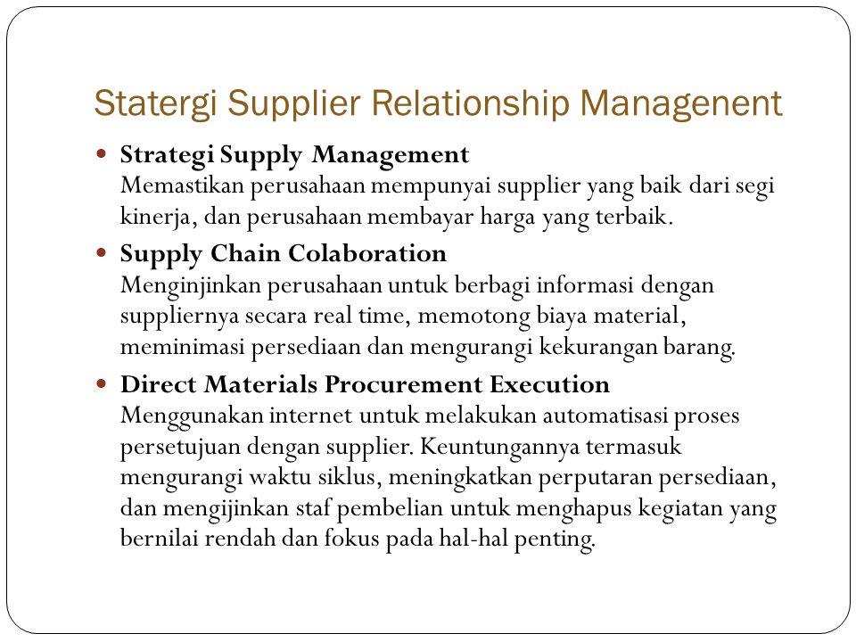 Statergi Supplier Relationship Managenent  Strategi Supply Management Memastikan perusahaan mempunyai supplier yang baik dari segi kinerja, dan perusahaan membayar harga yang terbaik.