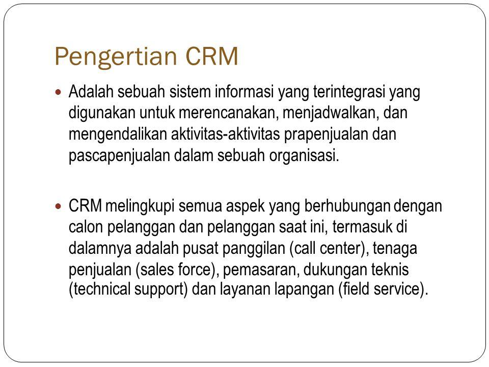 Pengertian CRM  Adalah sebuah sistem informasi yang terintegrasi yang digunakan untuk merencanakan, menjadwalkan, dan mengendalikan aktivitas-aktivitas prapenjualan dan pascapenjualan dalam sebuah organisasi.