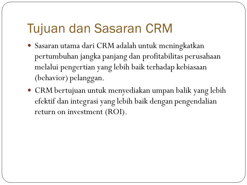 Tujuan dan Sasaran CRM  Sasaran utama dari CRM adalah untuk meningkatkan pertumbuhan jangka panjang dan profitabilitas perusahaan melalui pengertian yang lebih baik terhadap kebiasaan (behavior) pelanggan.
