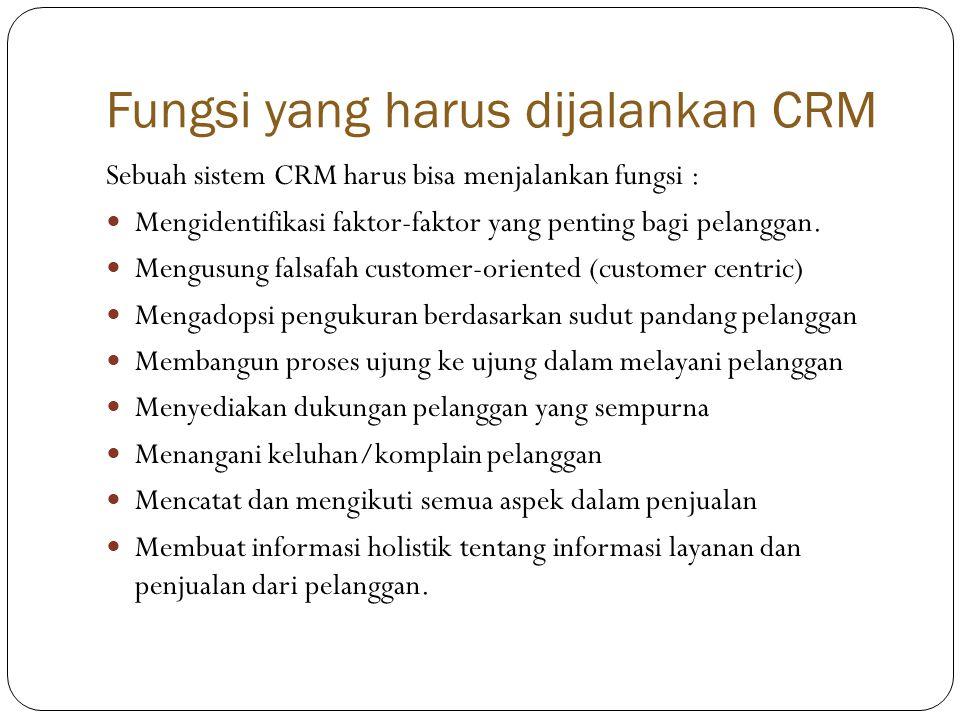 Fungsi yang harus dijalankan CRM Sebuah sistem CRM harus bisa menjalankan fungsi :  Mengidentifikasi faktor-faktor yang penting bagi pelanggan.