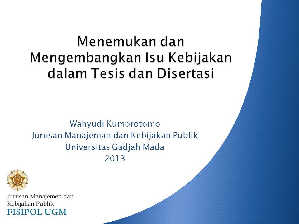 Wahyudi Kumorotomo Jurusan Manajeman dan Kebijakan Publik Universitas Gadjah Mada 2013