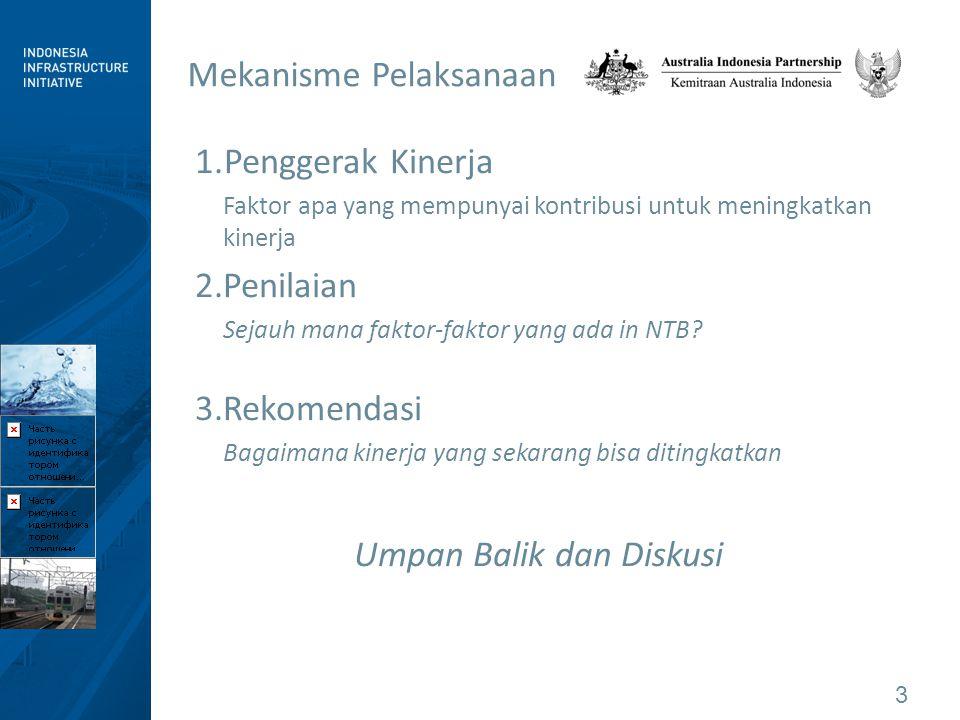 3 Mekanisme Pelaksanaan 1.Penggerak Kinerja Faktor apa yang mempunyai kontribusi untuk meningkatkan kinerja 2.Penilaian Sejauh mana faktor-faktor yang ada in NTB.