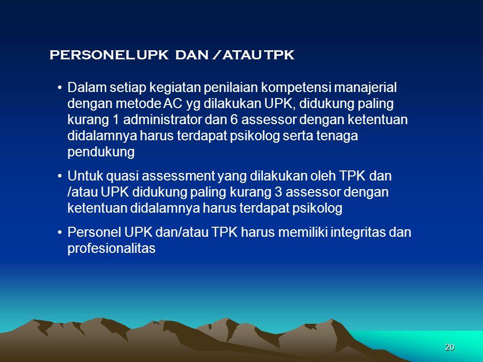 PERSONEL UPK DAN /ATAU TPK •Dalam setiap kegiatan penilaian kompetensi manajerial dengan metode AC yg dilakukan UPK, didukung paling kurang 1 administ