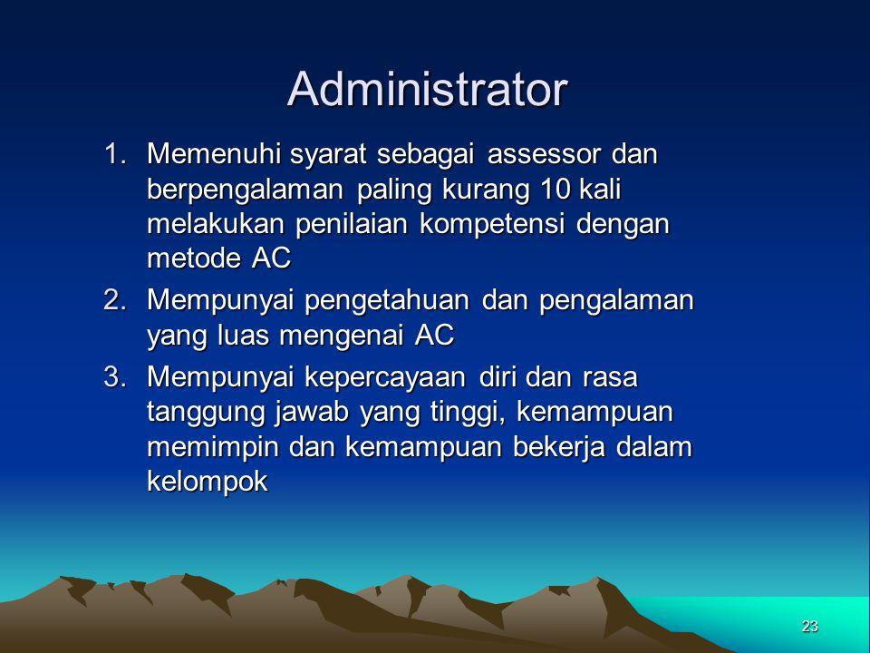 Administrator 1.Memenuhi syarat sebagai assessor dan berpengalaman paling kurang 10 kali melakukan penilaian kompetensi dengan metode AC 2.Mempunyai p