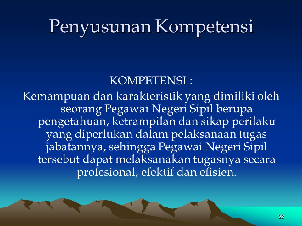 Penyusunan Kompetensi KOMPETENSI : Kemampuan dan karakteristik yang dimiliki oleh seorang Pegawai Negeri Sipil berupa pengetahuan, ketrampilan dan sik