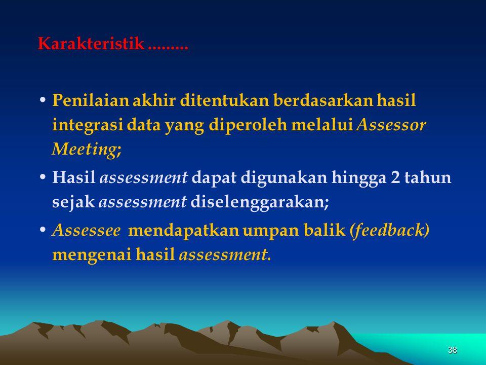 Karakteristik......... • Penilaian akhir ditentukan berdasarkan hasil integrasi data yang diperoleh melalui Assessor Meeting ; • Hasil assessment dapa