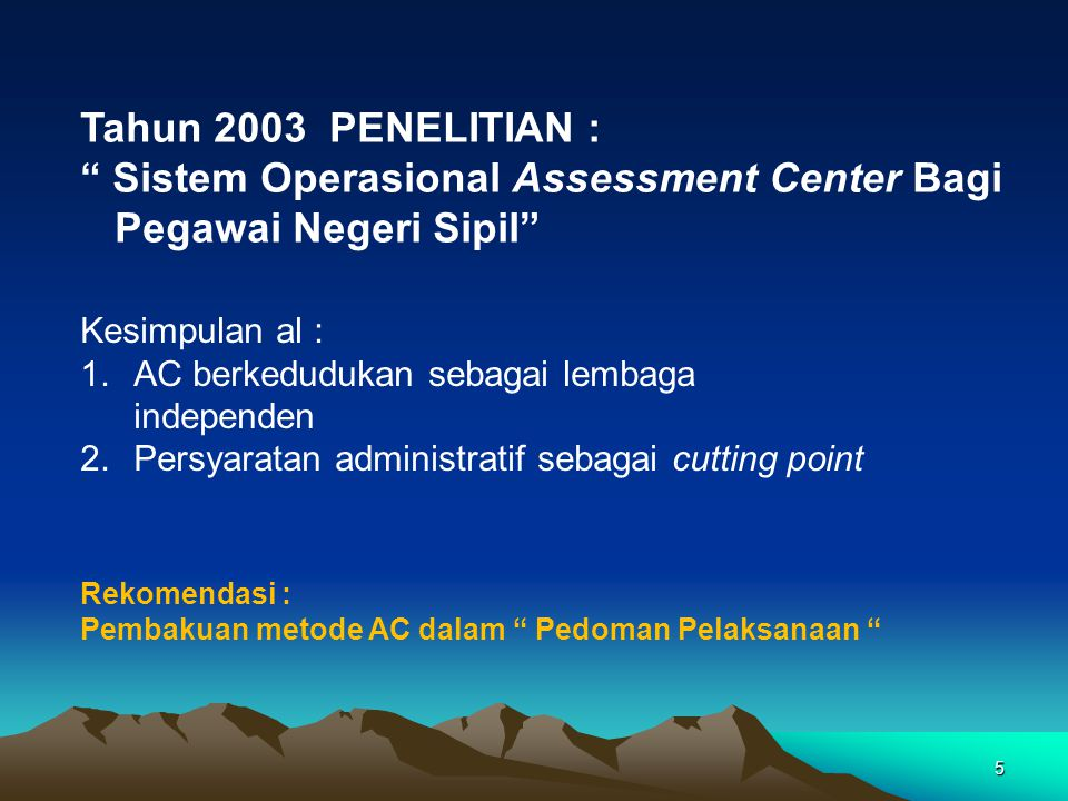 Tahun 2005 : -Pembangunan fasilitas -Penyediaan sumber daya manusia pengelola -Penyiapan Assessor * Pelatihan Assessor Dinas Psi – AD Bandung Tahun 2006 : - Pembentukan Unit Assessment Center yang independent....