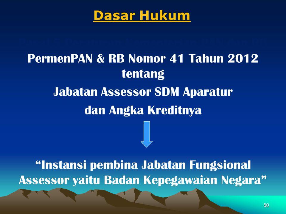 "Pasal 5 Peraturan Kementerian PAN dan RB PermenPAN & RB Nomor 41 Tahun 2012 tentang Jabatan Assessor SDM Aparatur dan Angka Kreditnya ""Instansi pembin"