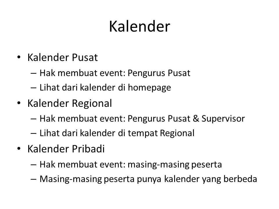 Kalender • Kalender Pusat – Hak membuat event: Pengurus Pusat – Lihat dari kalender di homepage • Kalender Regional – Hak membuat event: Pengurus Pusat & Supervisor – Lihat dari kalender di tempat Regional • Kalender Pribadi – Hak membuat event: masing-masing peserta – Masing-masing peserta punya kalender yang berbeda