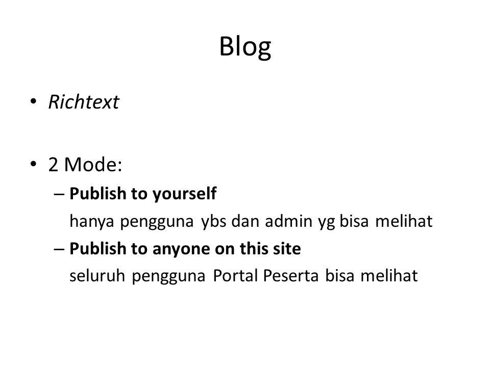 Blog • Richtext • 2 Mode: – Publish to yourself hanya pengguna ybs dan admin yg bisa melihat – Publish to anyone on this site seluruh pengguna Portal Peserta bisa melihat