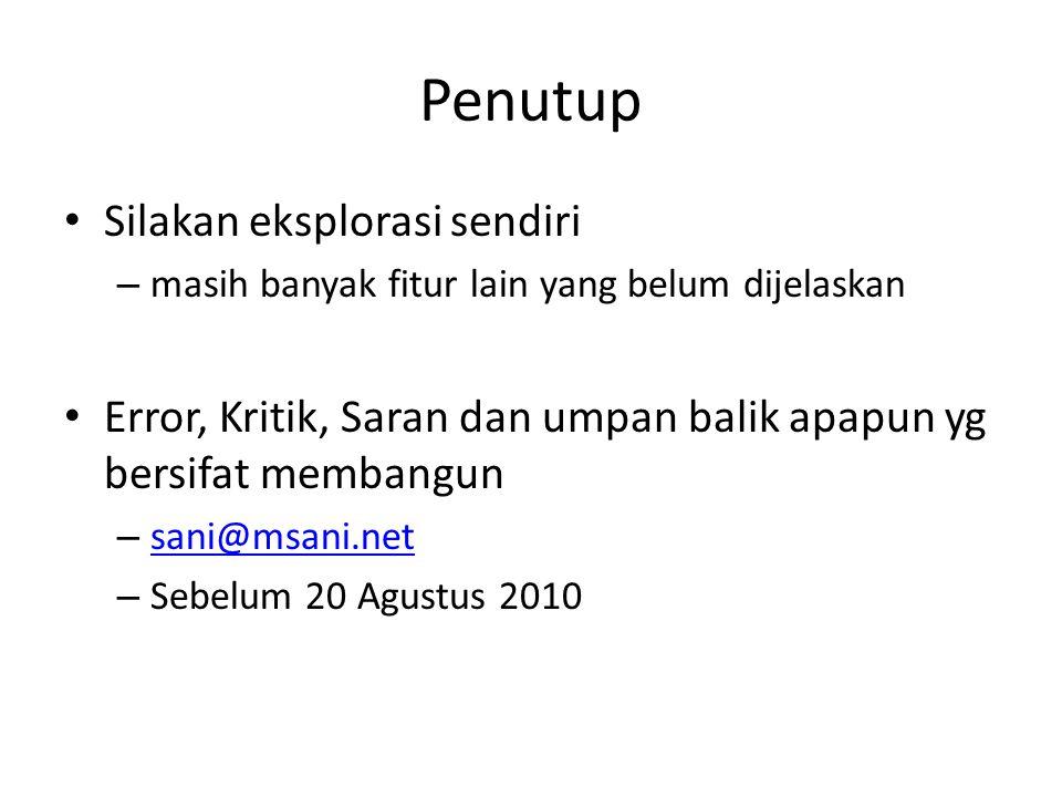 Penutup • Silakan eksplorasi sendiri – masih banyak fitur lain yang belum dijelaskan • Error, Kritik, Saran dan umpan balik apapun yg bersifat membangun – sani@msani.net sani@msani.net – Sebelum 20 Agustus 2010