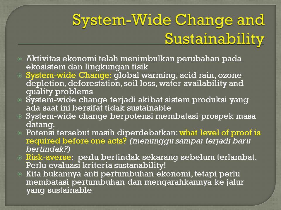  Aktivitas ekonomi telah menimbulkan perubahan pada ekosistem dan lingkungan fisik  System-wide Change: global warming, acid rain, ozone depletion,