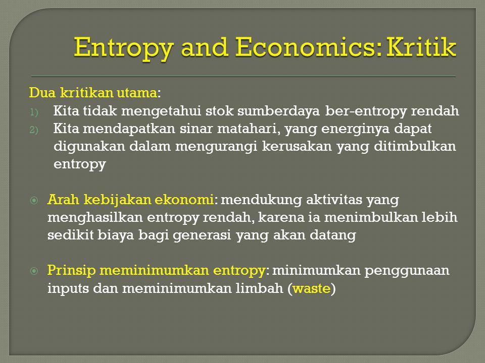 Dua kritikan utama: 1) Kita tidak mengetahui stok sumberdaya ber-entropy rendah 2) Kita mendapatkan sinar matahari, yang energinya dapat digunakan dal