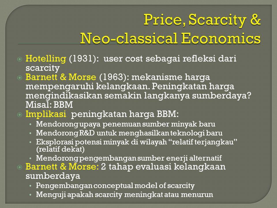  Hotelling (1931): user cost sebagai refleksi dari scarcity  Barnett & Morse (1963): mekanisme harga mempengaruhi kelangkaan. Peningkatan harga meng