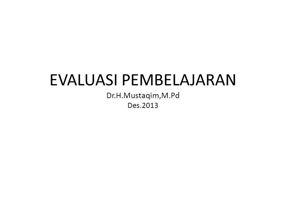 EVALUASI PEMBELAJARAN Dr.H.Mustaqim,M.Pd Des.2013