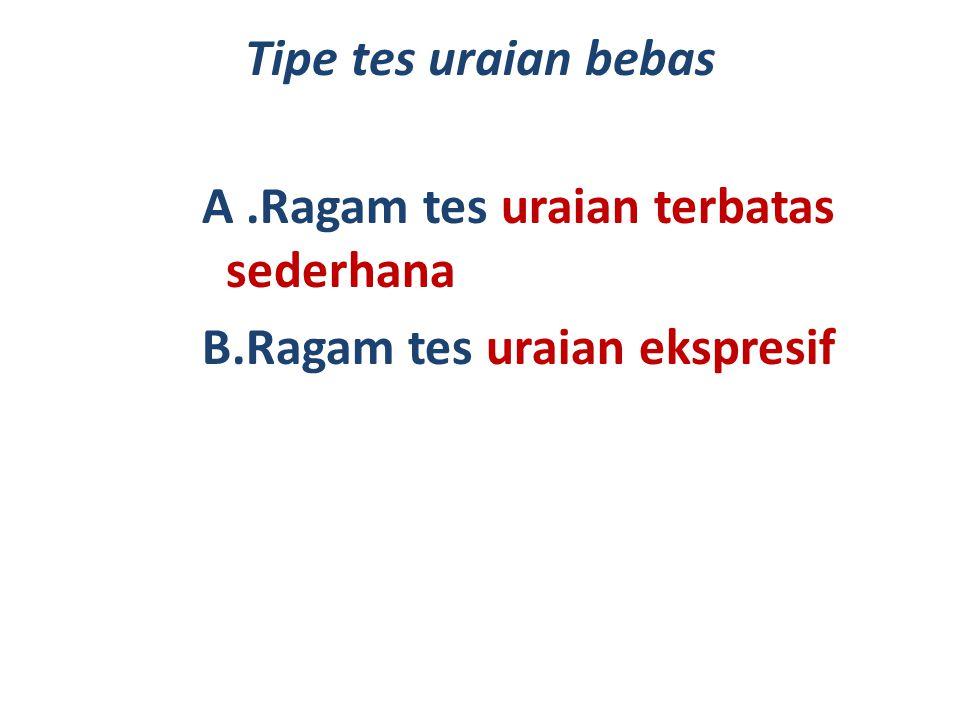 Tipe tes uraian bebas A.Ragam tes uraian terbatas sederhana B.Ragam tes uraian ekspresif