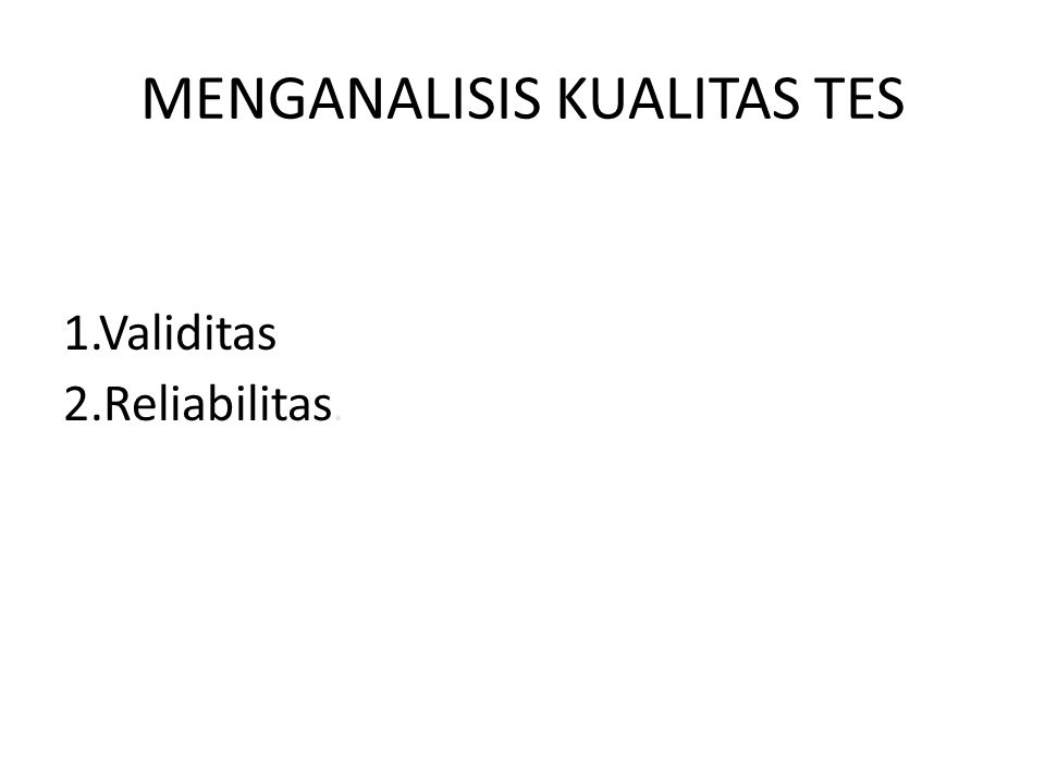 MENGANALISIS KUALITAS TES 1.Validitas 2.Reliabilitas.