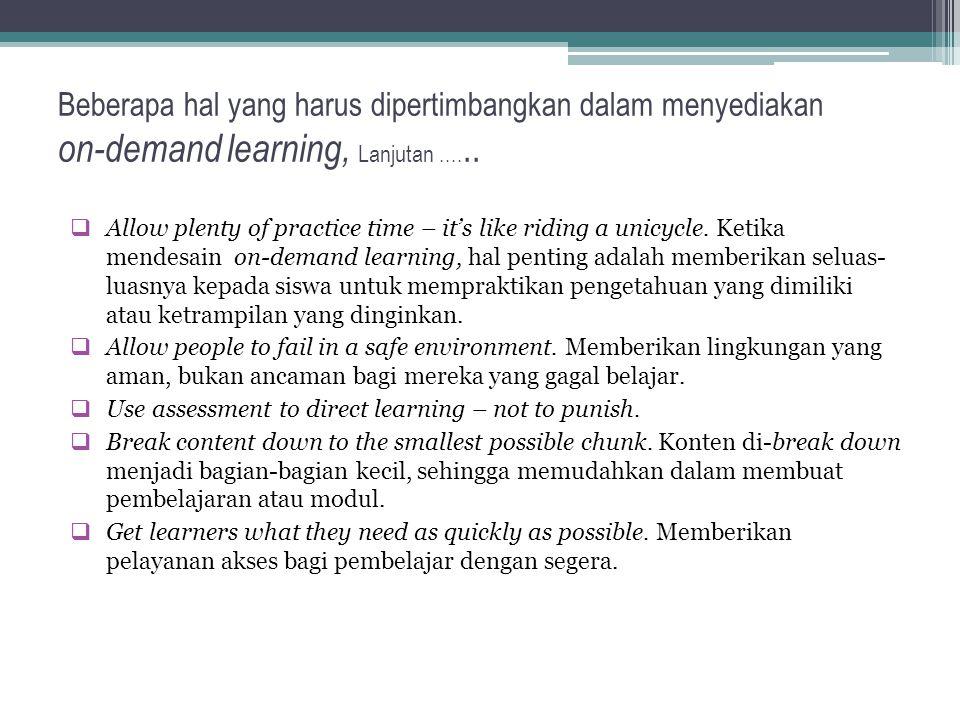 Beberapa hal yang harus dipertimbangkan dalam menyediakan on-demand learning  Shatter some paradigms.