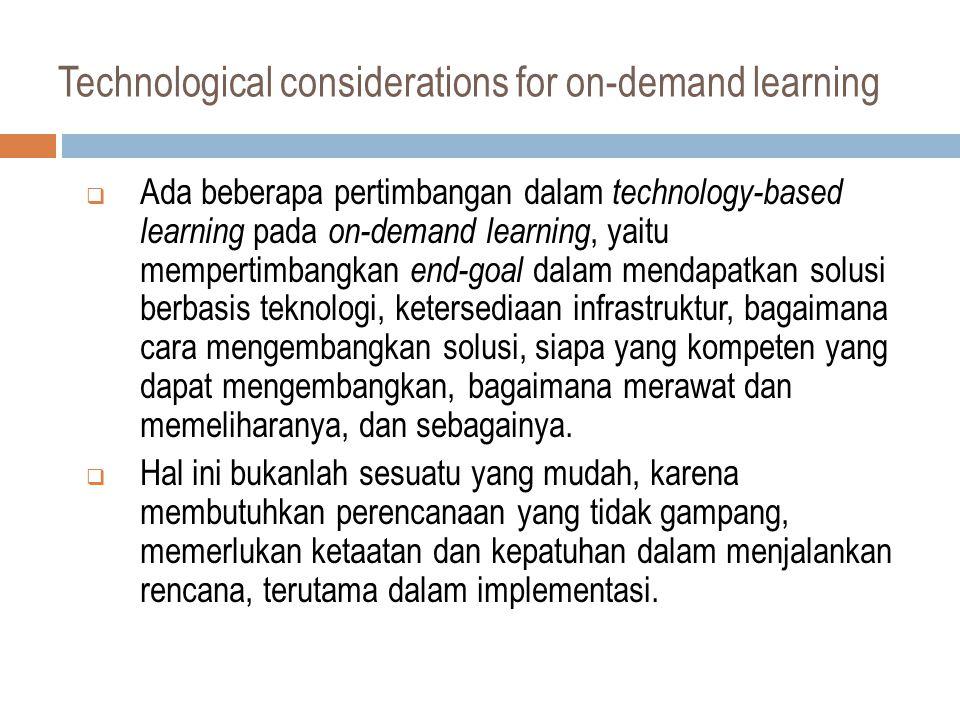 Beberapa hal yang harus dipertimbangkan dalam menyediakan on-demand learning, Lanjutan......