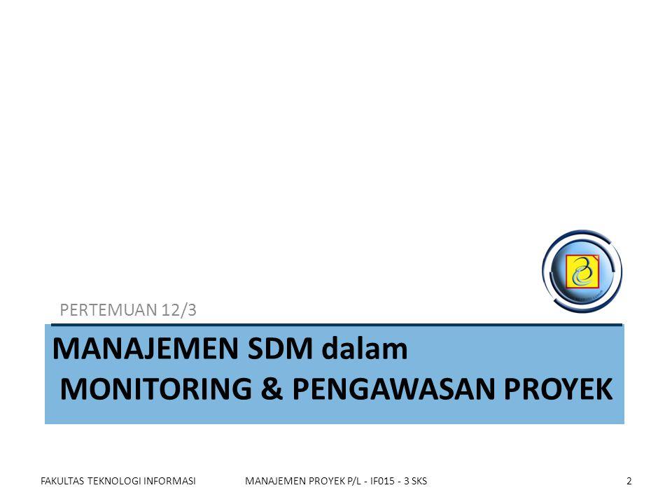 MANAJEMEN SDM dalam MONITORING & PENGAWASAN PROYEK PERTEMUAN 12/3 FAKULTAS TEKNOLOGI INFORMASIMANAJEMEN PROYEK P/L - IF015 - 3 SKS2