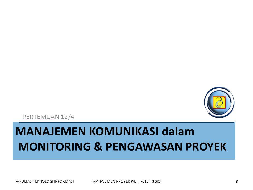 MANAJEMEN KOMUNIKASI dalam MONITORING & PENGAWASAN PROYEK PERTEMUAN 12/4 FAKULTAS TEKNOLOGI INFORMASIMANAJEMEN PROYEK P/L - IF015 - 3 SKS8