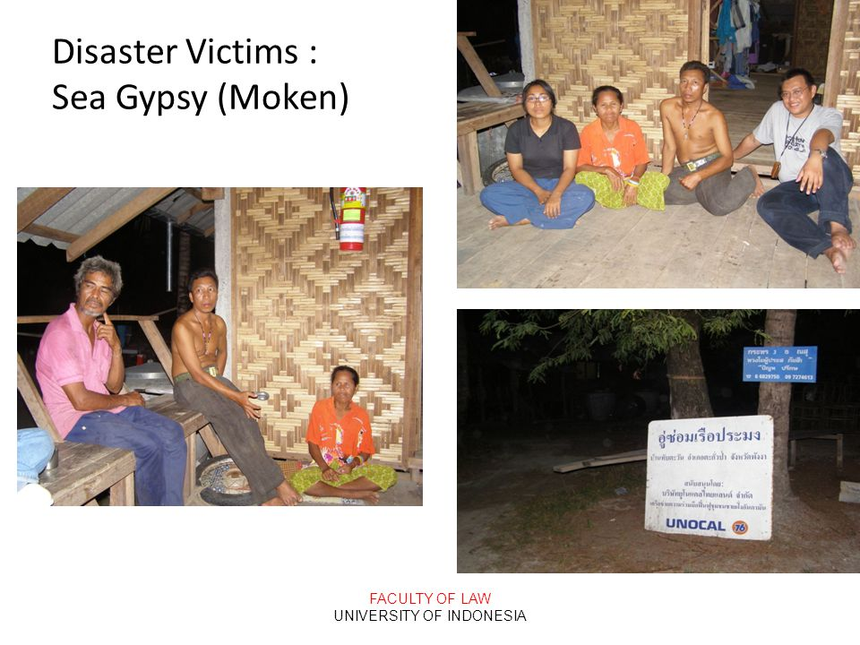 FACULTY OF LAW UNIVERSITY OF INDONESIA Disaster Victims : Sea Gypsy (Moken)