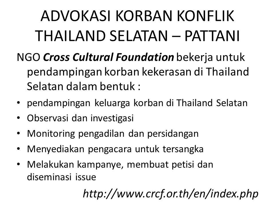 ADVOKASI KORBAN KONFLIK THAILAND SELATAN – PATTANI NGO Cross Cultural Foundation bekerja untuk pendampingan korban kekerasan di Thailand Selatan dalam