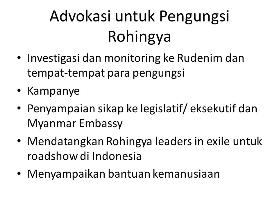 Advokasi untuk Pengungsi Rohingya • Investigasi dan monitoring ke Rudenim dan tempat-tempat para pengungsi • Kampanye • Penyampaian sikap ke legislati