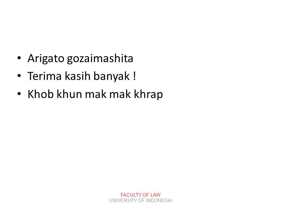 FACULTY OF LAW UNIVERSITY OF INDONESIA • Arigato gozaimashita • Terima kasih banyak ! • Khob khun mak mak khrap