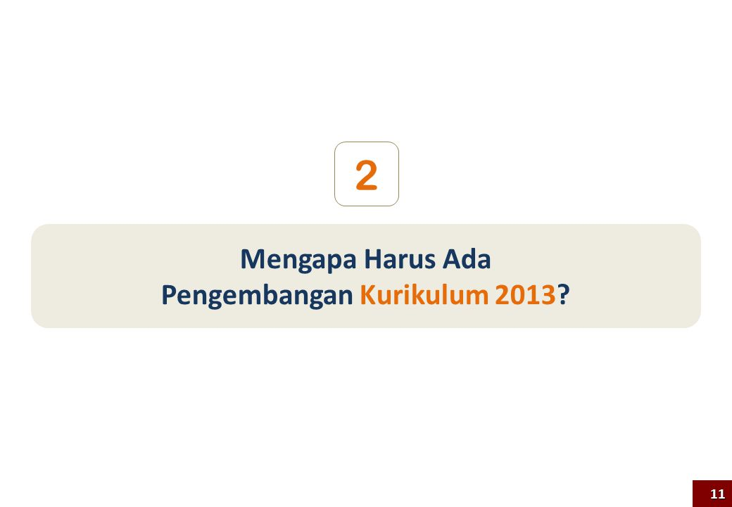 Mengapa Harus Ada Pengembangan Kurikulum 2013? 2 11