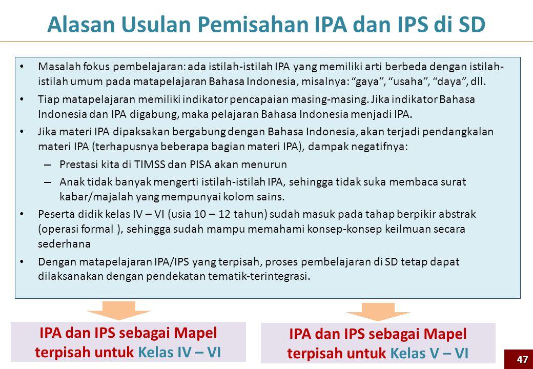 Alasan Usulan Pemisahan IPA dan IPS di SD • Masalah fokus pembelajaran: ada istilah-istilah IPA yang memiliki arti berbeda dengan istilah- istilah umu