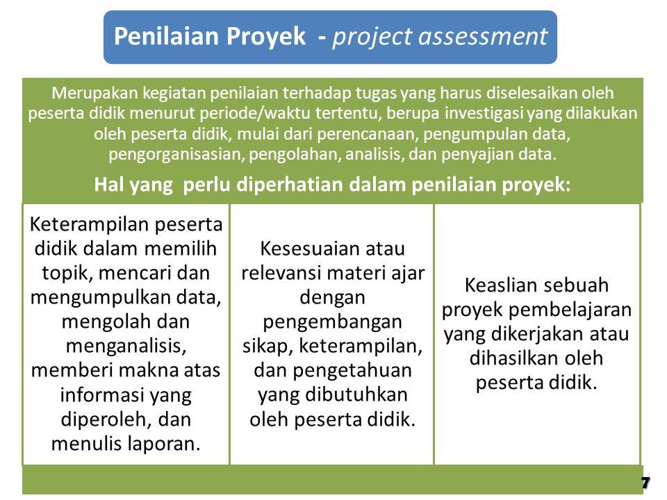 Penilaian Proyek - project assessment Merupakan kegiatan penilaian terhadap tugas yang harus diselesaikan oleh peserta didik menurut periode/waktu ter