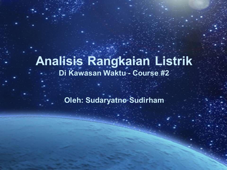 Analisis Rangkaian Listrik Di Kawasan Waktu - Course #2 Oleh: Sudaryatno Sudirham