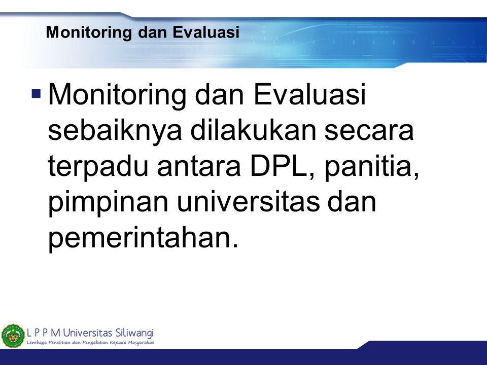 Monitoring dan Evaluasi  Monitoring dan Evaluasi sebaiknya dilakukan secara terpadu antara DPL, panitia, pimpinan universitas dan pemerintahan.